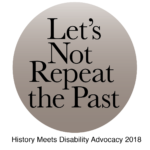 Logo says Let's Not Repeat the Past: History Meets Disability Advocacy 2018